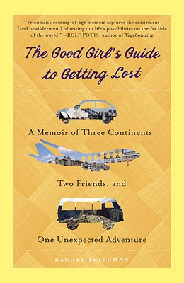 The Good Girl's Guide to Getting Lost By Friedman, Rachel