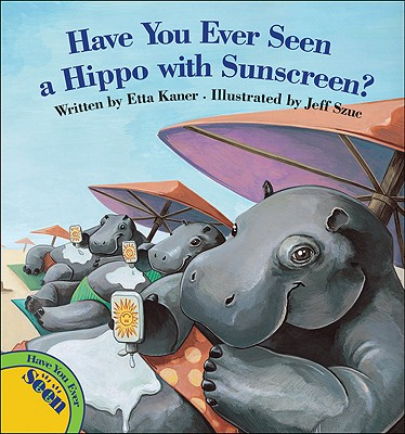 Have You Ever Seen a Hippo With Sunscreen? By Kaner, Etta/ Szuc, Jeff (ILT)