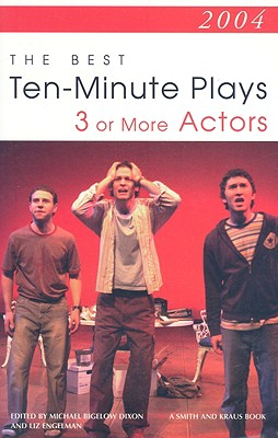 2004: The Best Ten-Minute Plays for 3 or More Actors By Dixon, Michael Bigelow (EDT)/ Engelman, Liz (EDT)